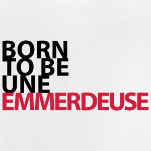 born to be un emmerdeuse - T-shirt Bébé