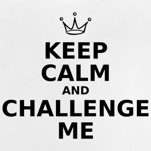 Keep calm and challange me - Baby T-Shirt