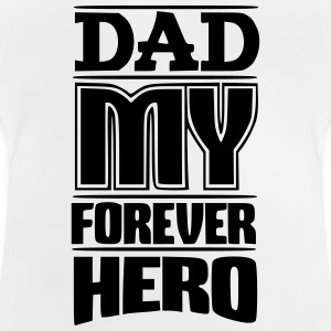 Dad my forever hero - Baby T-Shirt