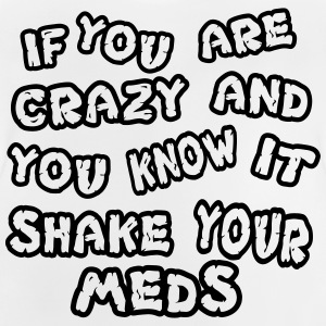 If you are crazy and you know it shake your meds - Baby T-Shirt