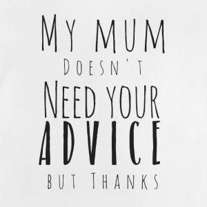 My mum does not need your advice - Baby T-Shirt