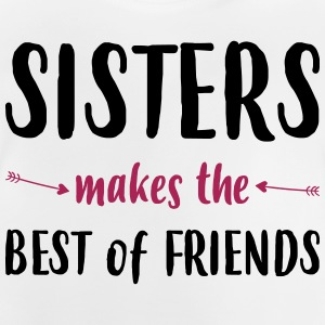 Sisters makes the best of friends - Baby T-Shirt