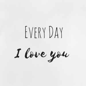 Every Day I love you Teil1 - Baby T-Shirt