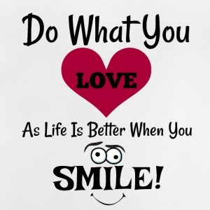 Do What You LOVE As Life Is Better When You Smile! - Baby T-Shirt