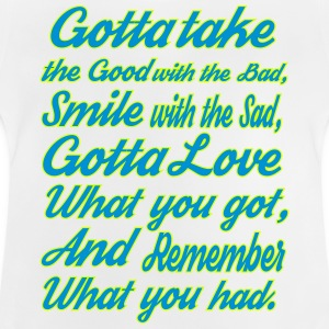 take the good with the bad, smile with the sad - Baby T-Shirt