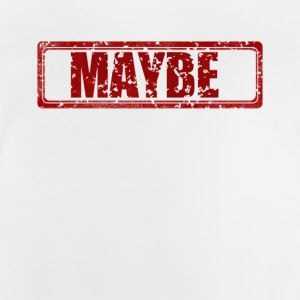 Maybe - Baby T-Shirt