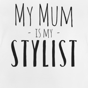 My mum is my stylist - Baby T-Shirt