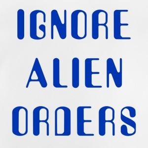 Ignore Alien Orders - Camiseta bebé