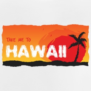 Take Me To Hawaii - Baby T-Shirt