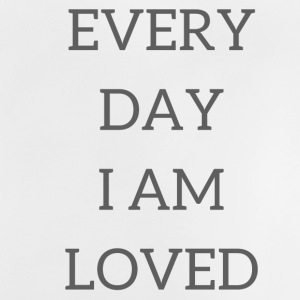 Every day I am loved - Baby T-Shirt