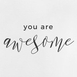 You are awesome - Baby T-Shirt