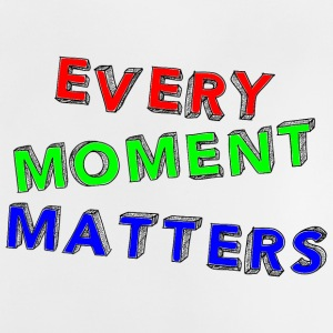 Every moment matters - Baby T-Shirt