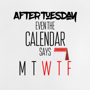 After tuesday even the calendar says what the fuck - Baby T-Shirt