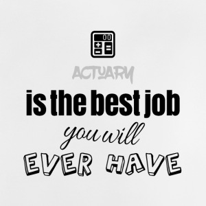 Actuary is the best job you will ever have - Baby T-Shirt