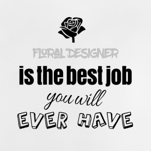 Floral designer is the best job you will have - Baby T-Shirt