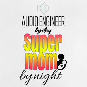 Audio engineer by day and super mom by night - Baby T-Shirt