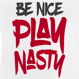 Be Nice Play Nasty - Baby T-Shirt