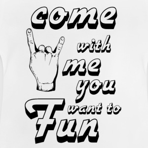 come with me if you want to fun black - Baby T-Shirt