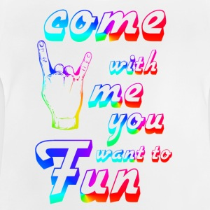 come with me if you want to fun - Baby T-Shirt