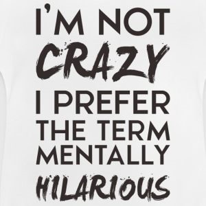 I'm not crazy - Baby T-Shirt