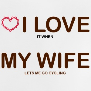 I love it when my wife lets me go cycling. - Baby T-Shirt