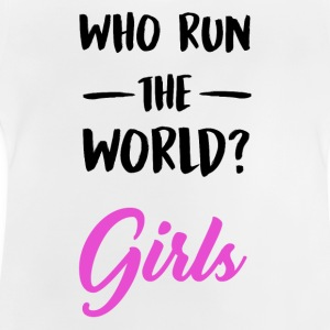 Who run the world ?. Girls. - Baby T-Shirt