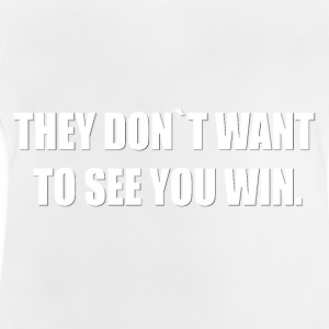 THEY DON´T WANT TO SEE YOU WIN. - Baby T-Shirt