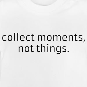 Collect moments, not things. - Camiseta bebé
