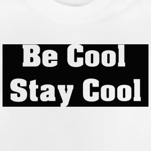 Be Cool Stay Cool - Baby-T-skjorte