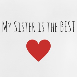 My sister is the best - Baby T-Shirt