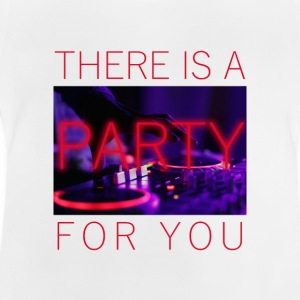 There Is A Party For You - Baby T-Shirt