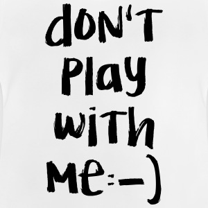 Do not play - Baby T-Shirt