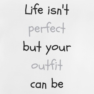 Life_isn-t_perfectbut_your_outfit_can_be - Baby-T-skjorte
