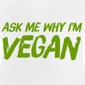 Ask me why I am Vegan - Baby T-Shirt