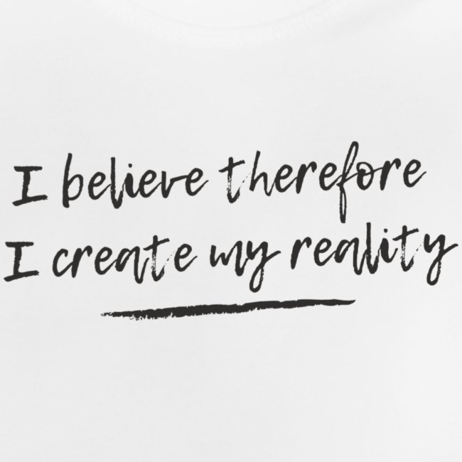 I believe therefore I create my reality
