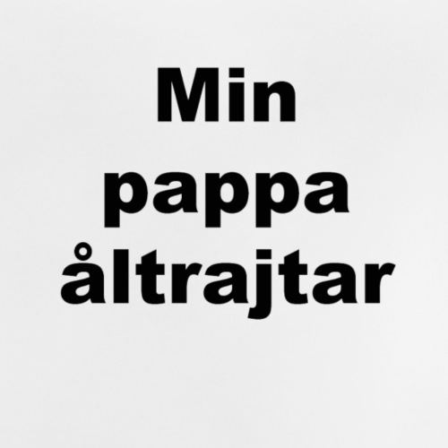 Min pappa åltrajtar - Baby-T-shirt