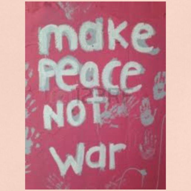 Make peace not war