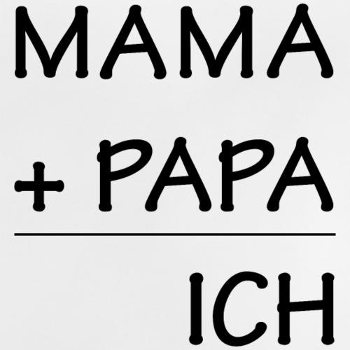 Mama + Papa = Ich - Baby T-Shirt