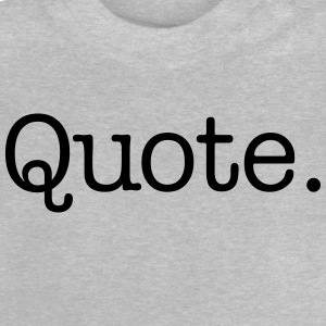 Quote. - Baby T-Shirt