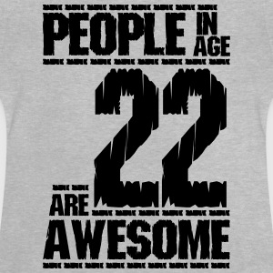 PEOPLE IN AGE 22 ARE AWESOME - Baby T-Shirt