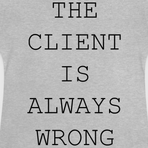 The client is always wrong - Baby T-Shirt