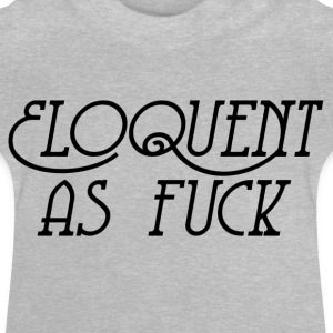 Eloquent As Fuck - Baby-T-shirt
