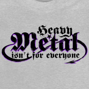 Heavy Metal is not for everyone. (Black) - Baby T-Shirt