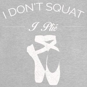 BALLETT I DON'T SQUAT I PLIE SHIRT - Baby T-Shirt