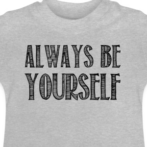 Always be yourself - Baby T-Shirt