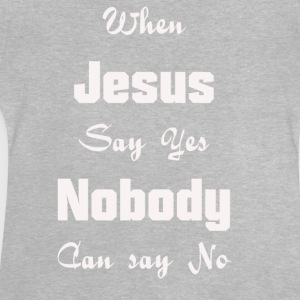 when Jesus say yes nobody can say no - Baby T-Shirt