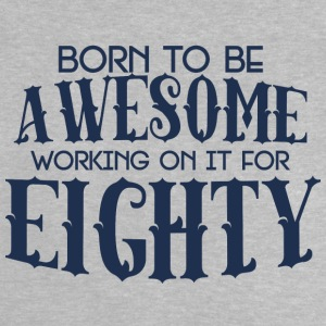 80. Geburtstag: Born To Be Awesome Working On It - Baby T-Shirt