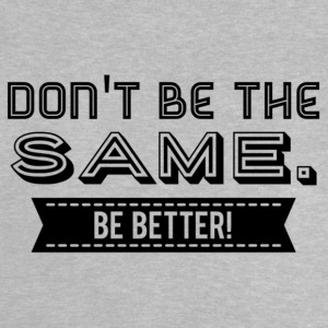 Do not be the Same. Be Better! - Baby T-Shirt