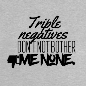 Triple negative don't not bother me none - Baby T-Shirt