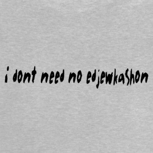 i dont need no edjewkashon - Baby T-Shirt